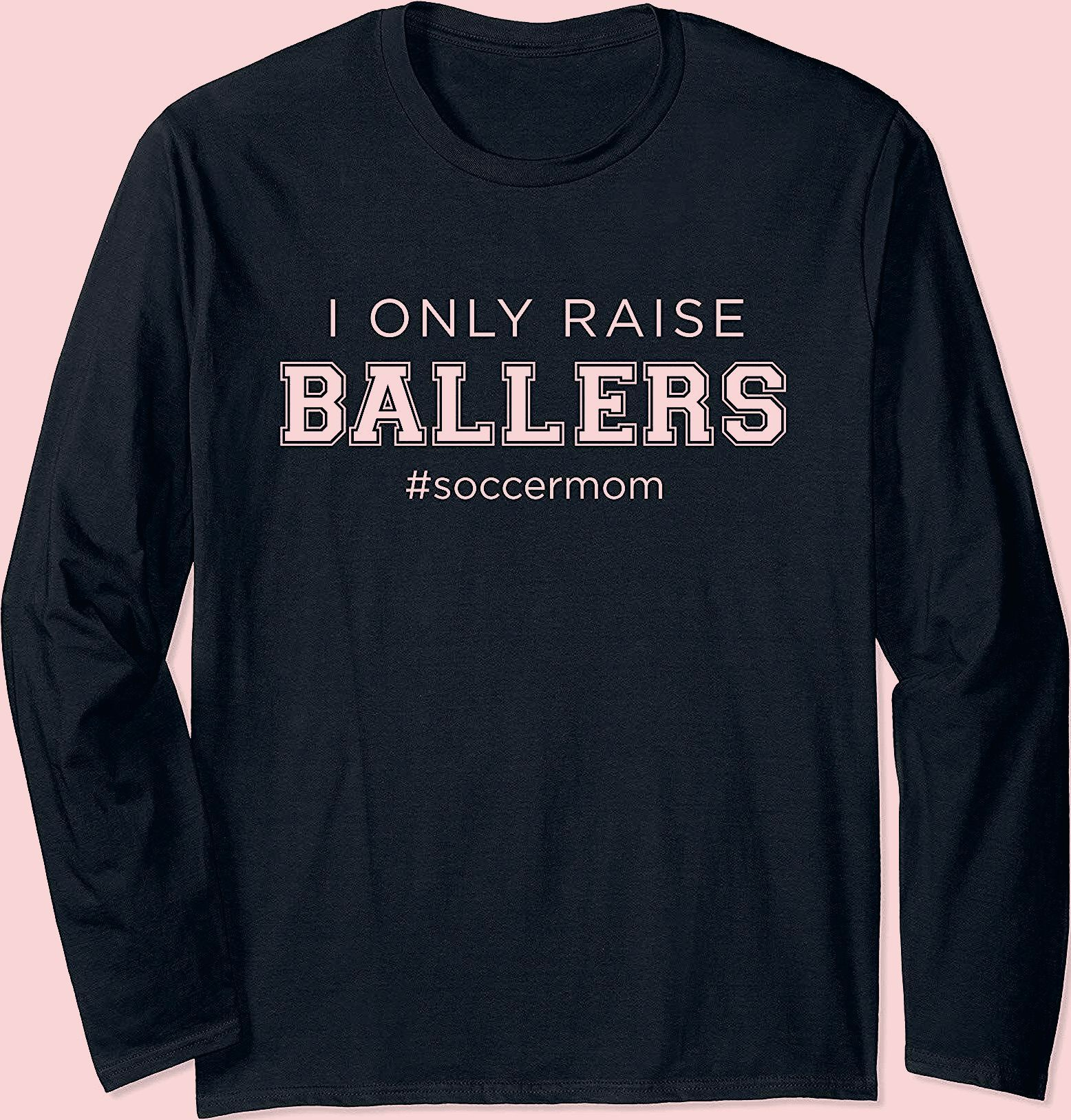 Photo of Fun I Only Raise Ballers Mom Kids Soccer Coach Sporting Gift Long Sleeve T-Shirt – intecca.com