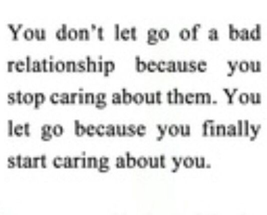Sometimes you have to let go to save your self a life of misery and depression ! You care for them enough to let go before you start to hate them .love them enough to know that they arent the one for you so you love them enough to let them go so they can be happy!