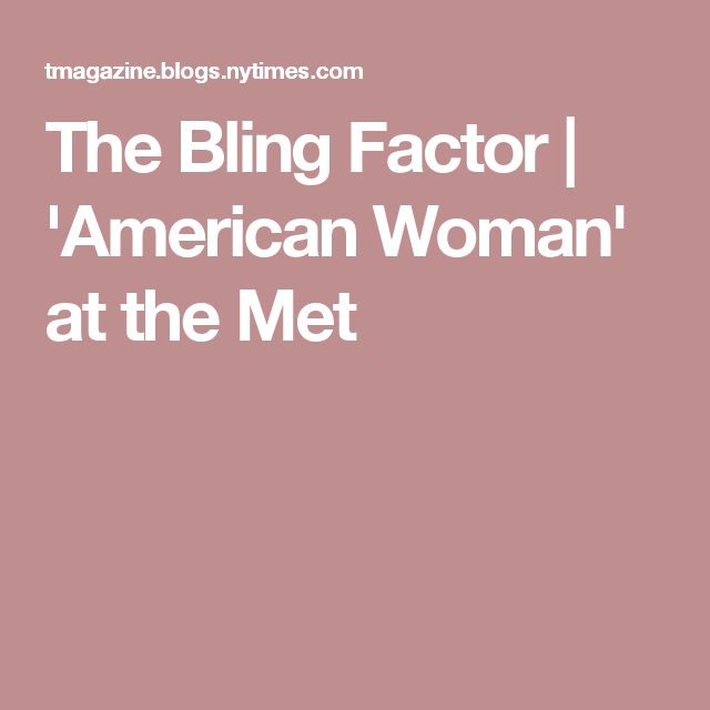 The Bling Factor | 'American Woman' at the Met