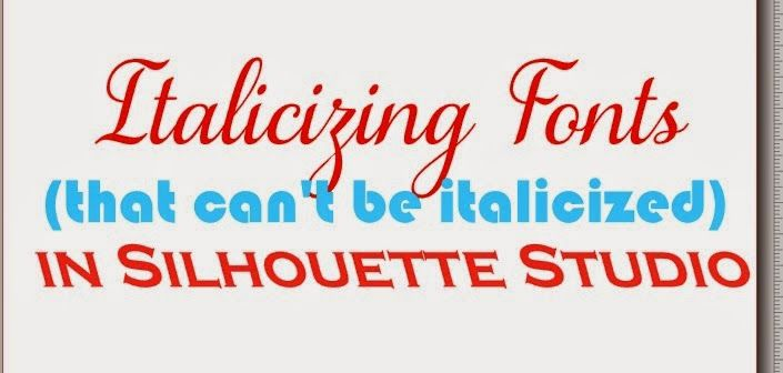 How to Italicize Fonts in Silhouette Studio (that don't have an Italics option)