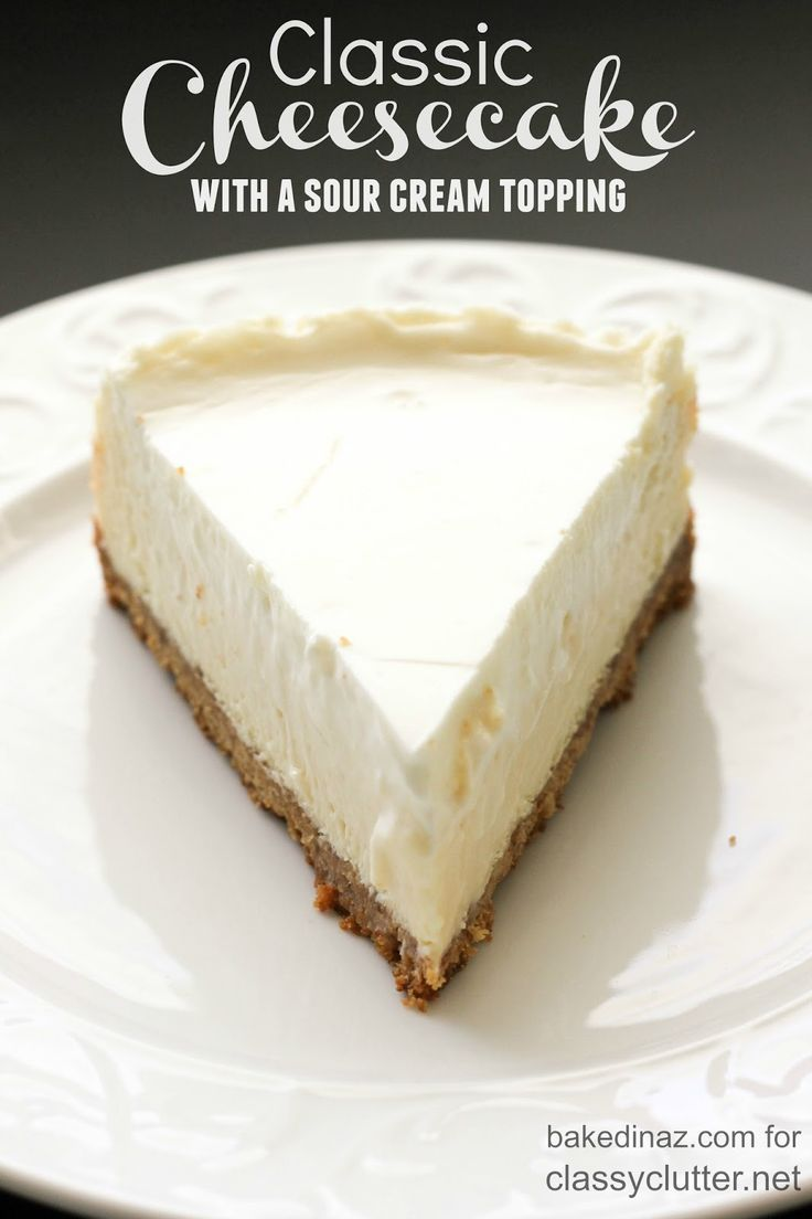 Classic Cheesecake With Sour Cream Topping Classy Clutter Sour Cream Cheesecake Sour Cream Recipes Cheesecake Recipes Classic