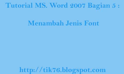 Tutorial MS Office 2007 Bagian 5  Menambah Jenis Font Tutorial - best of how to do letter format on microsoft word 2007