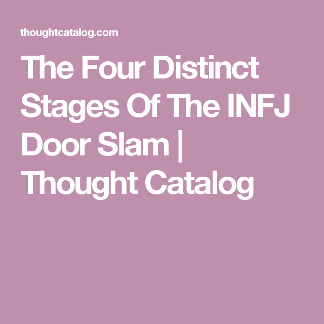 The Four Distinct Stages Of The INFJ Door Slam   Thought Catalog  sc 1 st  Pinterest & The Four Distinct Stages Of The INFJ Door Slam   Infj Slammed and Stage
