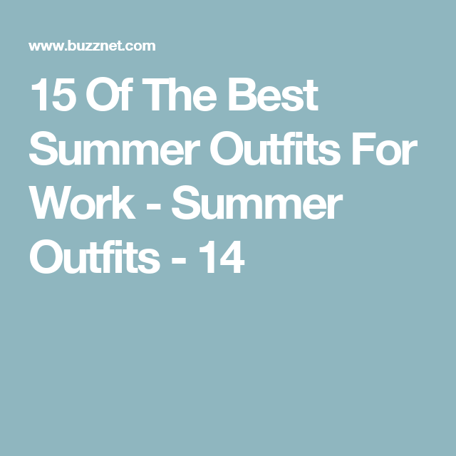 15 Of The Best Summer Outfits For Work - Summer Outfits - 14
