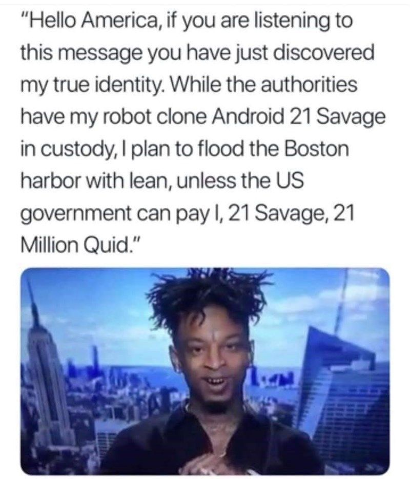 Rapper 21 Savage Is In Hot Water Right Now And It Smells Like English Breakfast Tea Rap Memes Funny Uk Immigration Memes Laughing Therapy 21 Savage