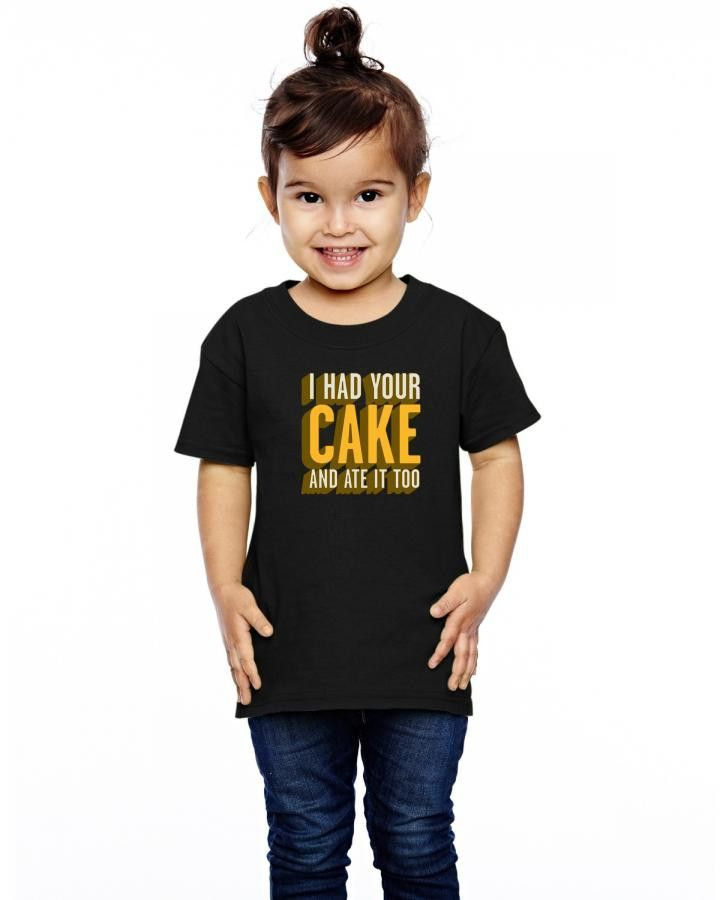 i had your cake and ate it too Toddler T-shirt