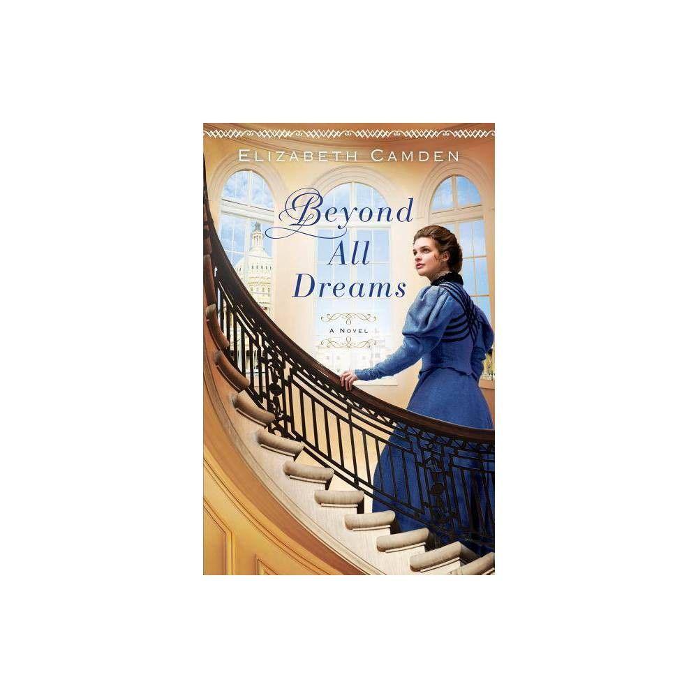 Beyond All Dreams By Elizabeth Camden Paperback Paperbacks Inspirational Romance Historical Fiction