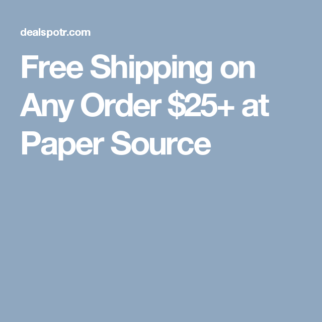 free shipping on any order $25+ at paper source | coupons, coupon