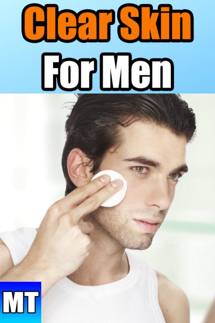 5 Steps To Clear Skin For Guys Skin Care Routine For Men Clear Skin Tips Skin Tips Clear Skin