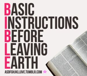 BIBLE- Basic Instructions Before Leaving Earth | The Word ...