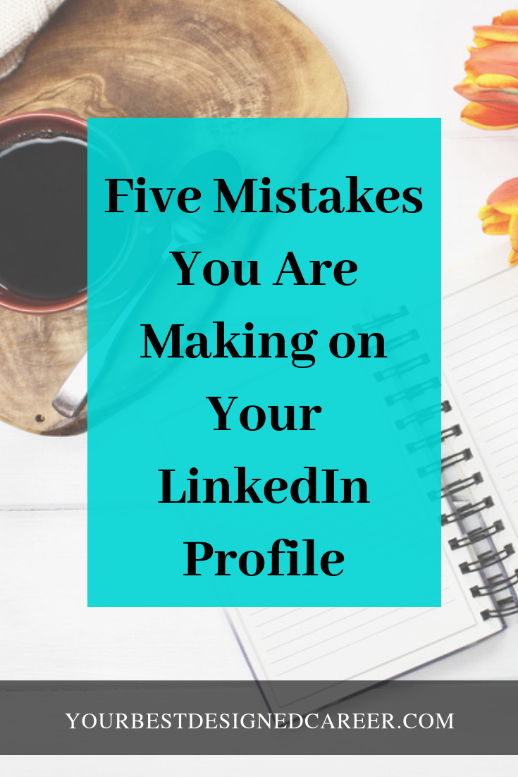 Your LinkedIn Profile Five Mistakes You Are Making Life