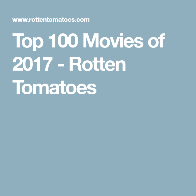 Top 100 Movies Of 2017 Rotten Tomatoes Movies 2017 Movies Movie List