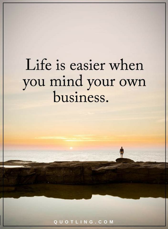 Life Quotes Life Is Easy When You Mind Your Own Business Really Good Quotes Life Quotes True Quotes