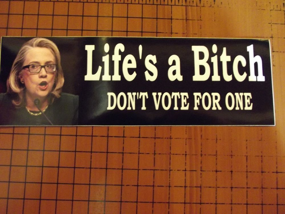 Anti hillary lifes a bitch dont vote for one funny vinyl bumper sticker
