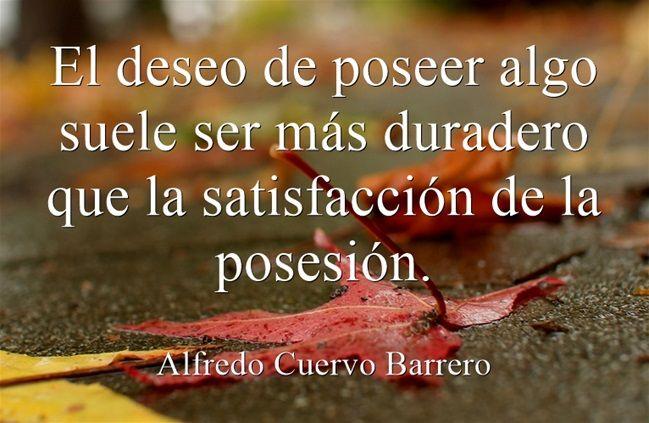 El deseo de poseer algo suele ser más duradero que la satisfacción de la posesión.