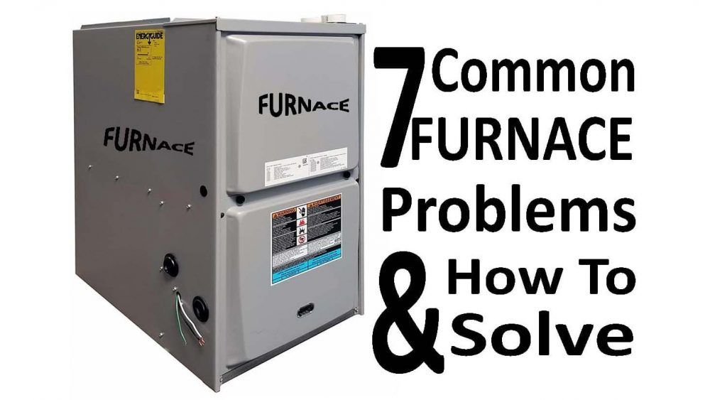 7 Common Furnace Problems And How To Solve Them 1st Class Heat