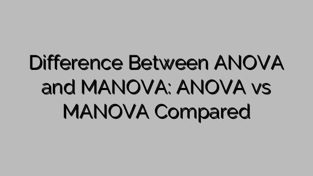 Difference Between ANOVA and MANOVA: ANOVA vs MANOVA