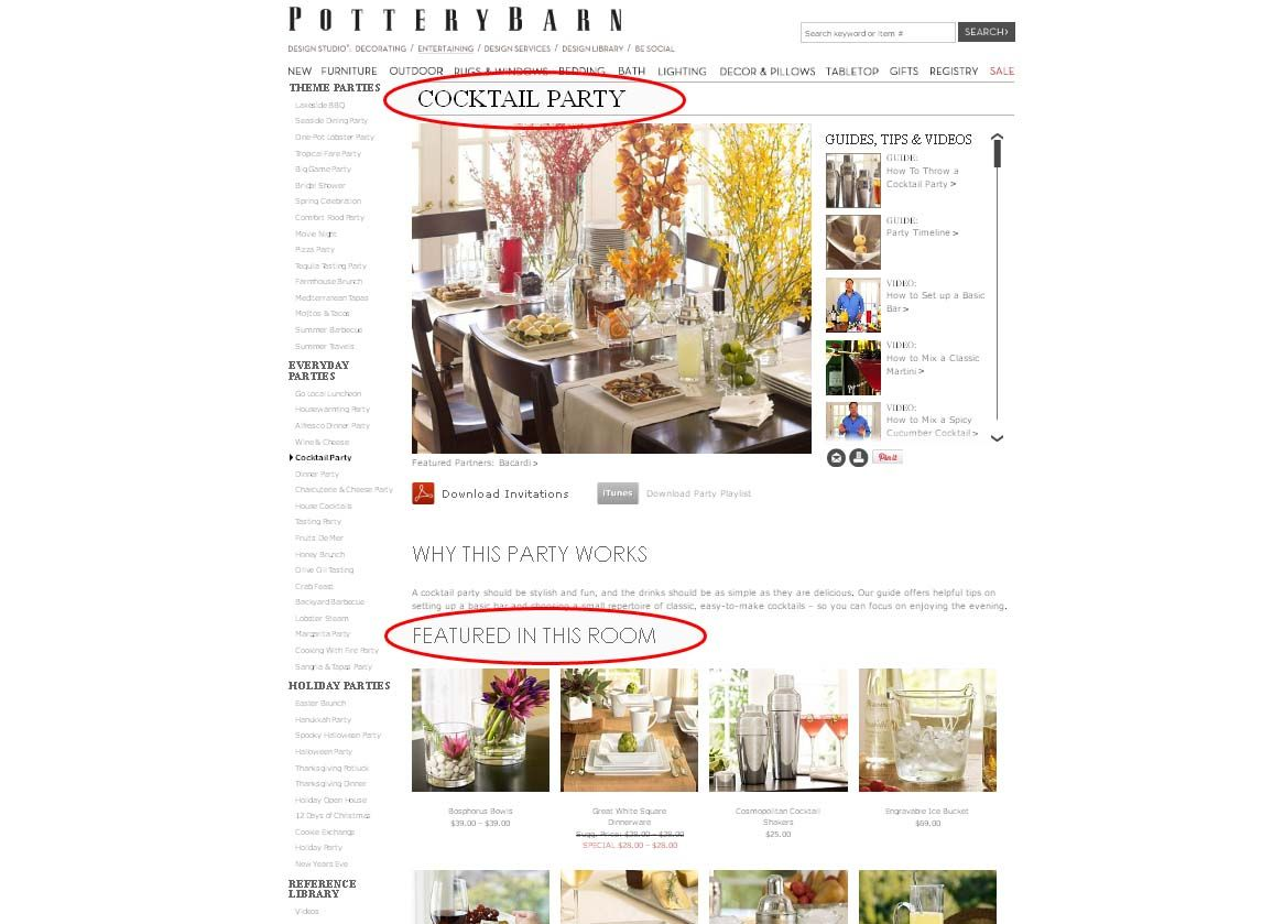 Potterybarn.com It was a great idea for me to subscribe to Pottery Barn's mailing list. I was pleasantly surprised when I went to check out the site. First of all, their 'Entertaining' section is great, very engaging with tips, ideas and videos. And check out the 'Featured in This Room' section, where you can buy just about anything you see in the 'Cocktail Party' set!