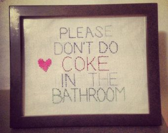 Please Don't Do Coke In The Bathroom - Custom Embroidery - priceless