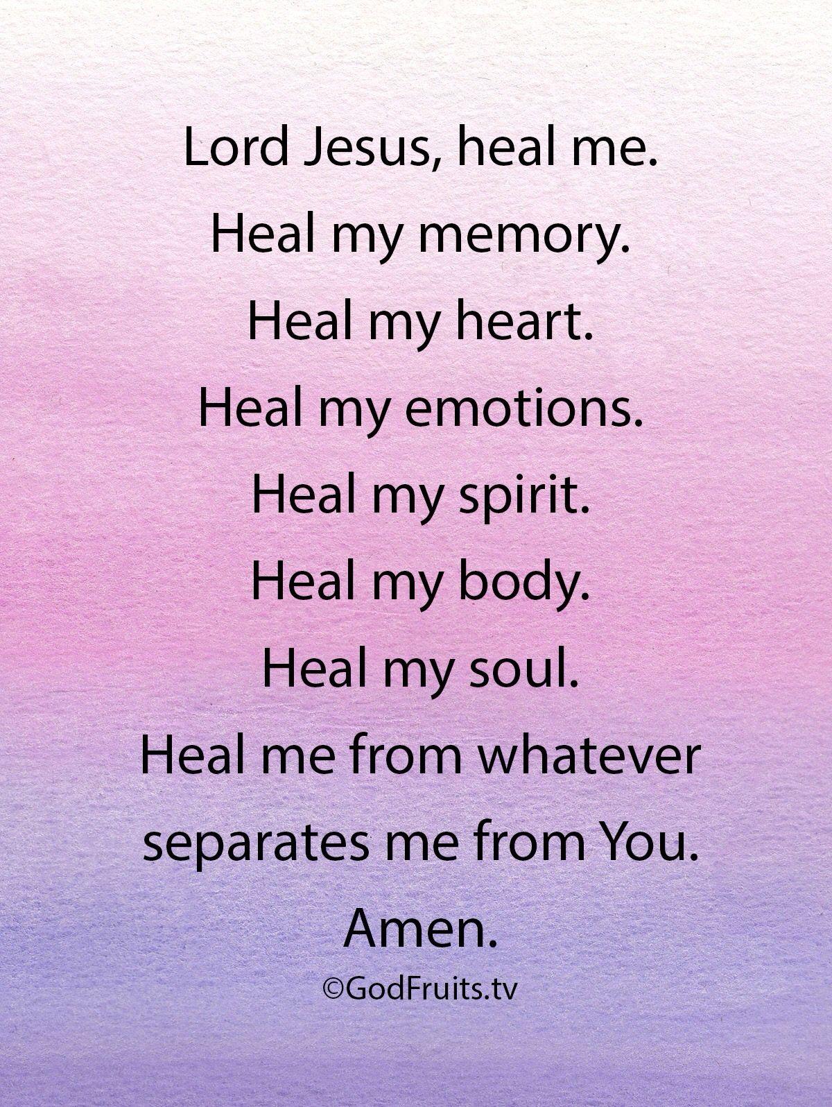Lord Jesus, heal me. Heal my memory. Heal my heart. Heal my emotions ...