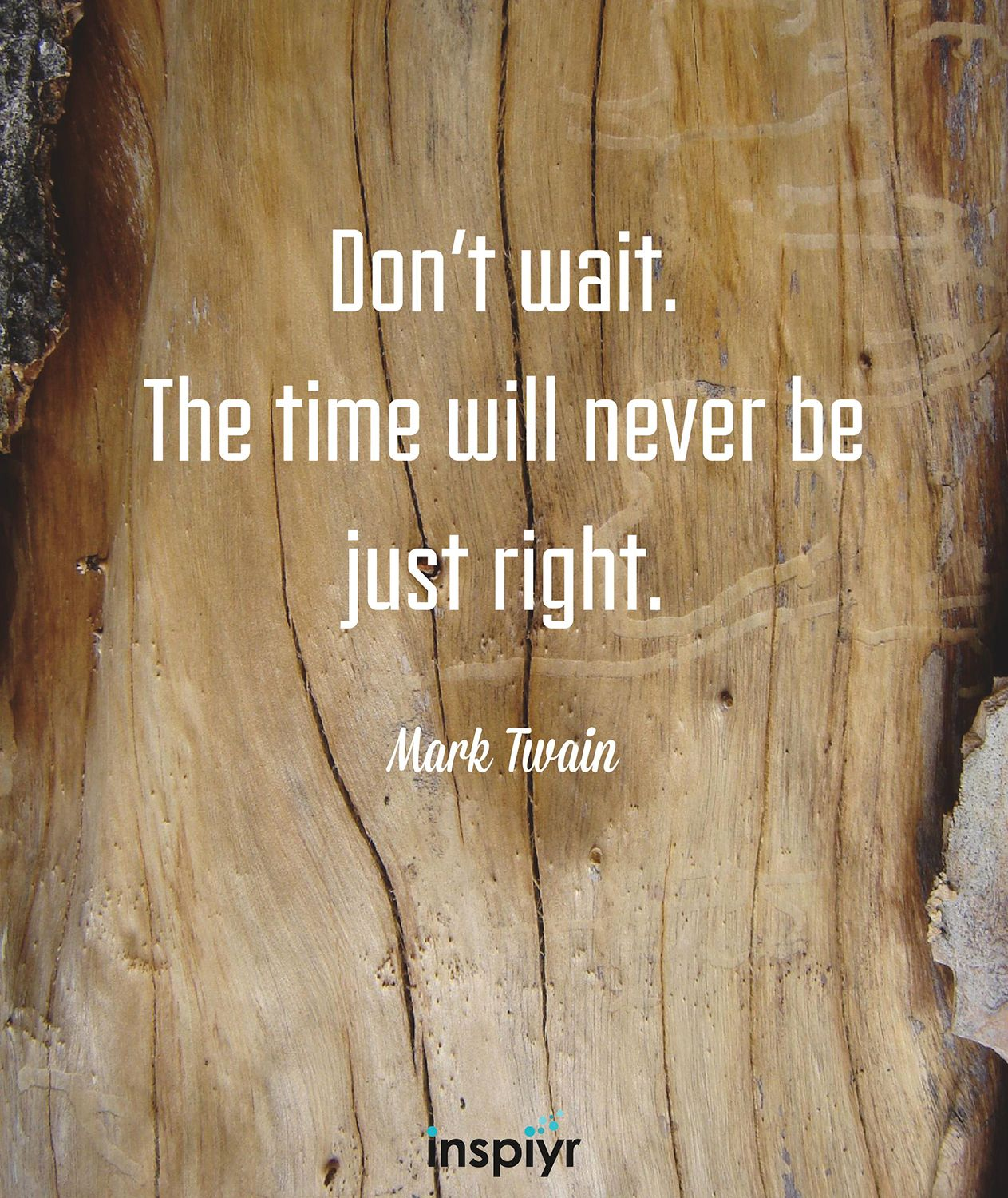 Don T Wait The Time Will Never Be Just Right Mark Twain Inspiyr Mark Twain Quotes Words Quotes Life Quotes
