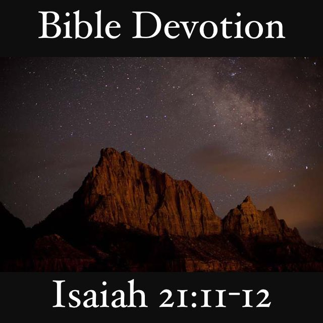"""Isaiah 21:11-12 """"A prophecy against Dumah: Someone calls to"""