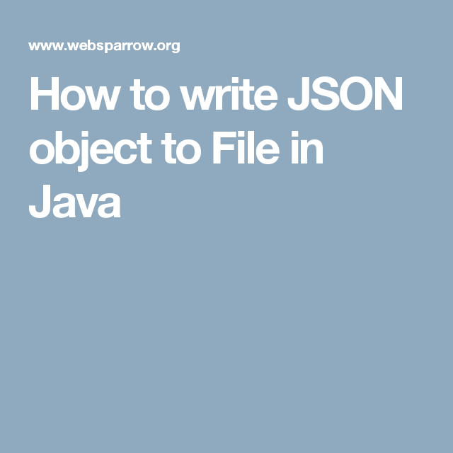 How to write JSON object to File in Java Java tutorial