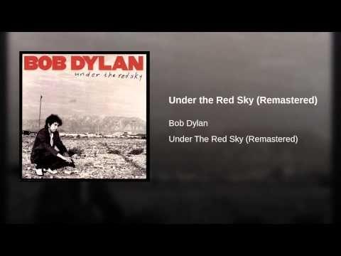 Under The Red Sky Remastered Bob Dylan Lyrics Bob Dylan Bob