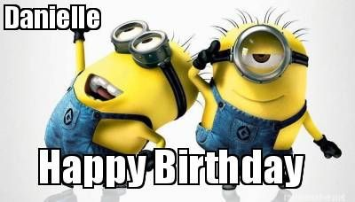 Funny Birthday Memes Minions : Meme maker happy birthday danielle meme maker stuff