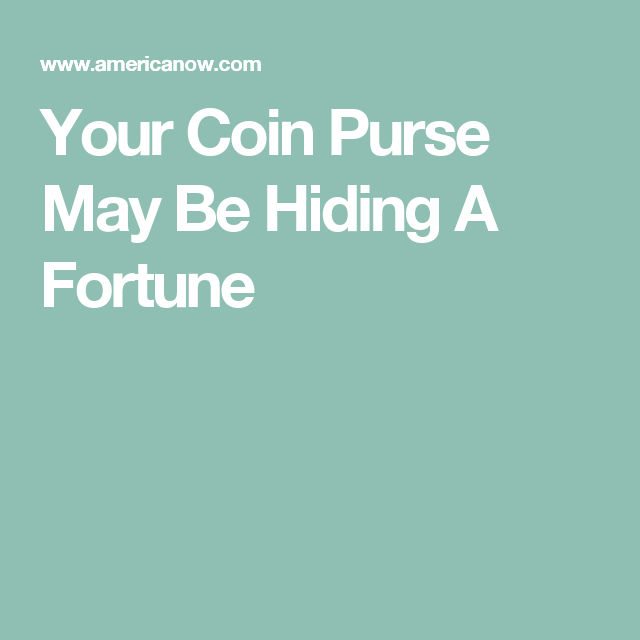 Your Coin Purse May Be Hiding A Fortune
