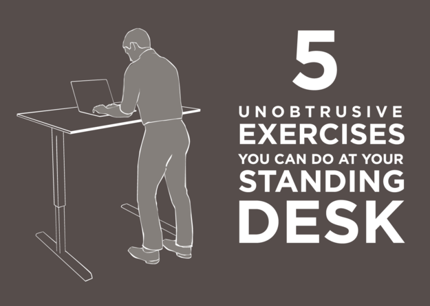 5 Unobtrusive Exercises You Can Do At Your Standing Desk Workout At Work Exercise At Your Desk Desk Workout