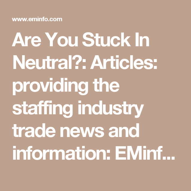 Are You Stuck In Neutral Articles Providing The Staffing