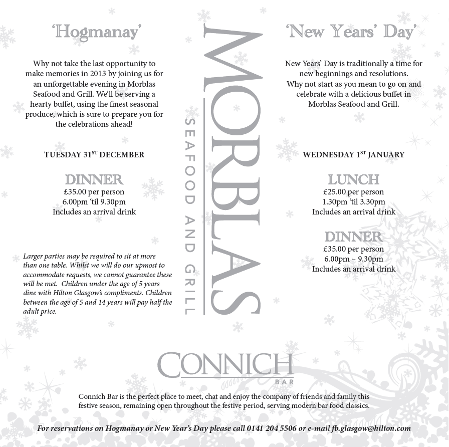 If the Grand Ball is not to your fancy, join us in Morblas Seafood and Grill for a Hogmanay Dinner or New Years' Day Dinner. Call us on 0141 204 5506 or email fb.glasgow@hilton.com to make your reservation.