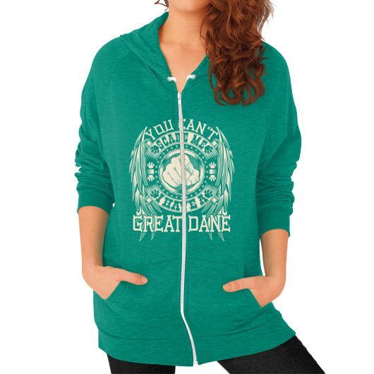 You can't scare me I have a Great Dane Zip Hoodie (on woman)