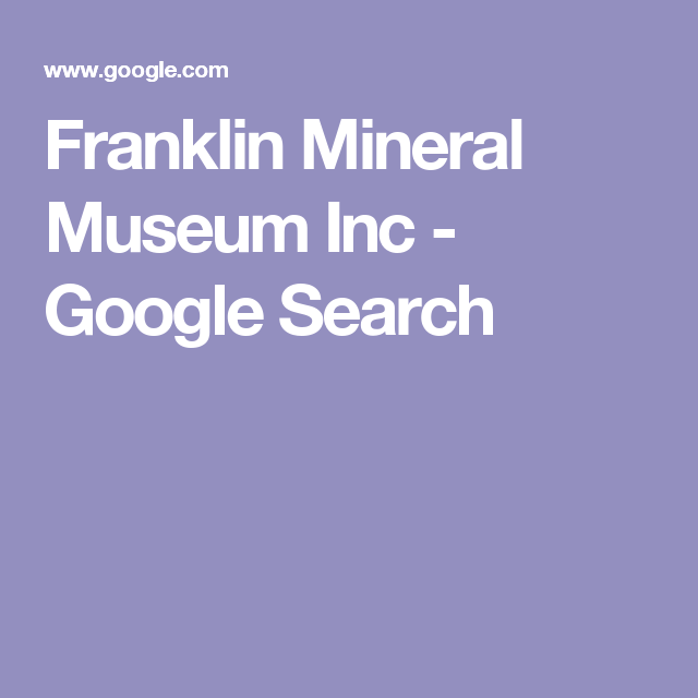 Franklin Mineral Museum Inc - Google Search