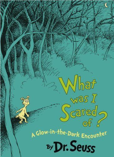 What Was I Scared Of?: A Glow-in-the Dark Encounter de Dr. Seuss