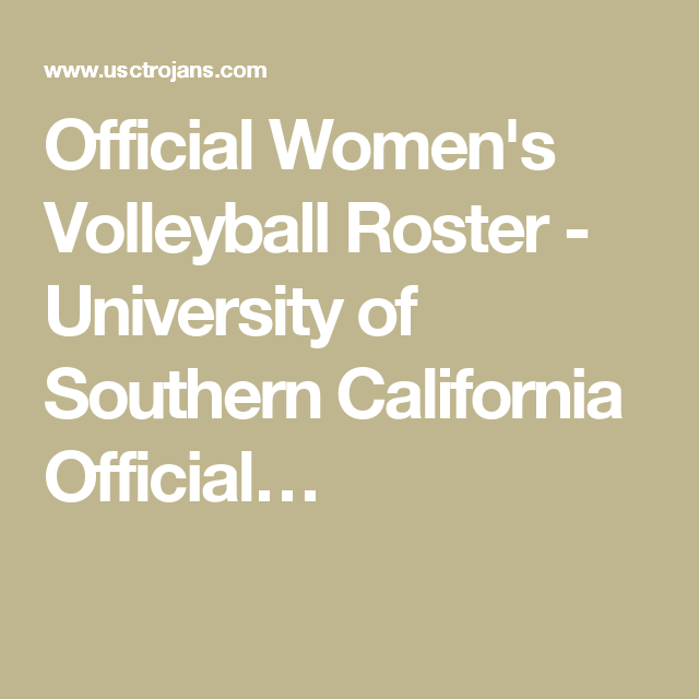 Official Women S Volleyball Roster University Of Southern California Official Women Volleyball Volleyball University Of Southern California