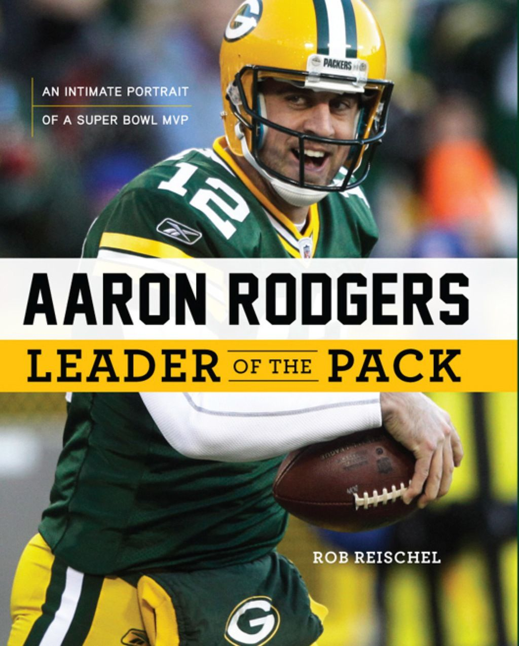 Aaron Rodgers Leader Of The Pack An Intimate Portrait Of A Super Bowl Mvp Ebook Rental Green Bay Packers Green Bay Aaron Rodgers