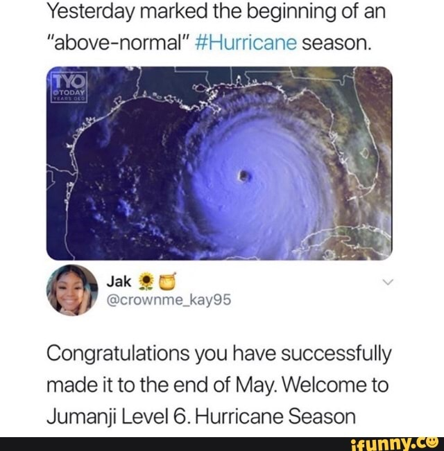Yesterday Marked The Beginning Of An Above Normal Hurricane Season Congratulations You Have Successfully Made It To The End Of May Welcome To Jumanji Level In 2020 Funny Relatable Memes Stupid Funny