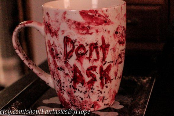 Dont Ask Coffee Mug / Tea Mug - Bloody Mug Horror Mug Halloween Mug Hand Painted Hand Crafted Ghouli #teamugs