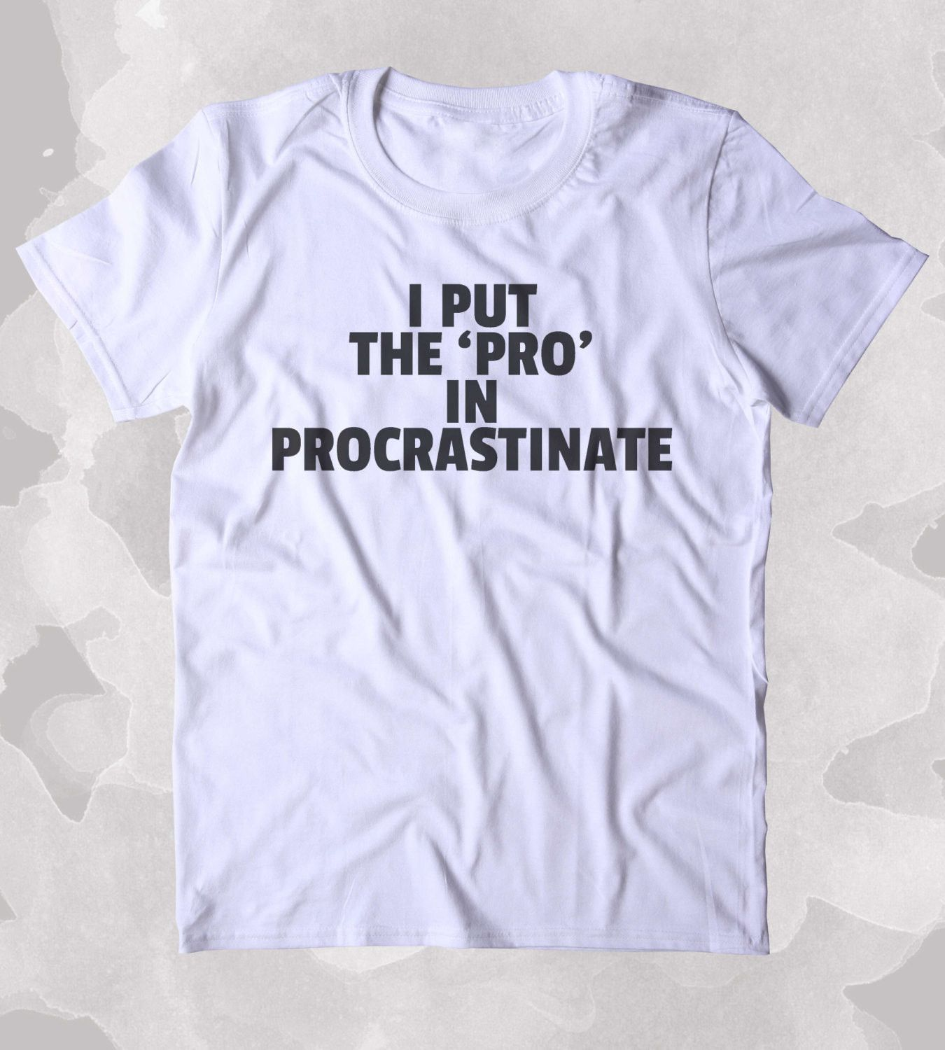 139ea372 I Put The 'Pro' In Procrastinate Shirt Funny Sarcastic Procrastinator  Sarcasm Clothing Tumblr T