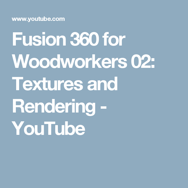 Fusion 360 For Woodworkers 02: Textures And Rendering