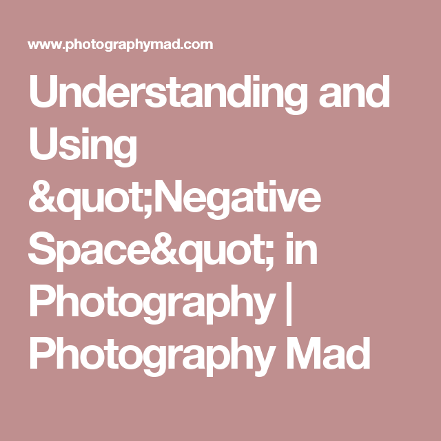 "Understanding and Using ""Negative Space"" in Photography 