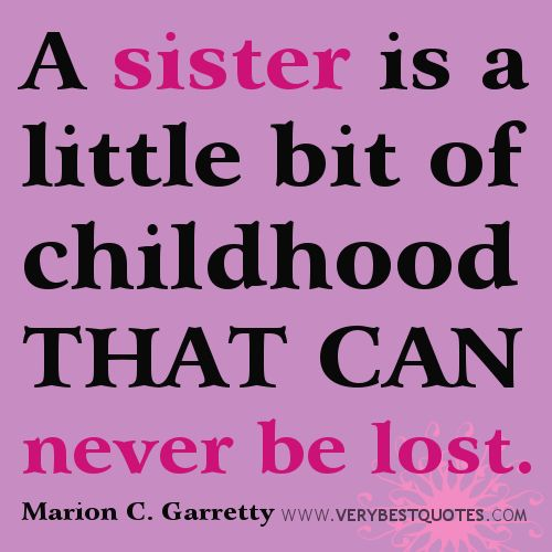 Sister quotes - A sister is a little bit of childhood that can never be lost.