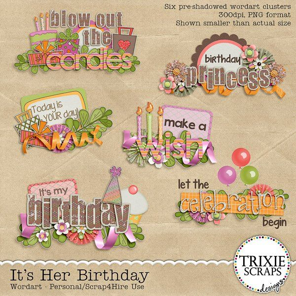 It's Her Birthday Digital Scrapbooking Wordart It's time to wish your favorite girl a very Happy Birthday and with this digital scrapbooking collection from Trixie Scraps, you can scrap all the photos from the day in style! Filled with flowers and fun party touches, this jam-packed collection is one you'll reach for again and again.