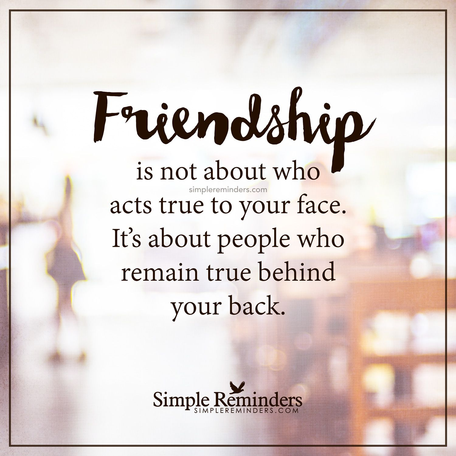 Friendship Is Not Friendship Is Not About Who Acts True To