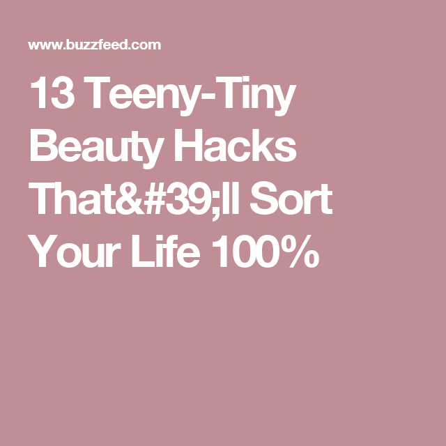 13 Teeny-Tiny Beauty Hacks That'll Sort Your Life 100%