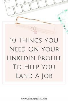 Good 10 Things You Need On Your LinkedIn Profile To Help You Land A Job   Career