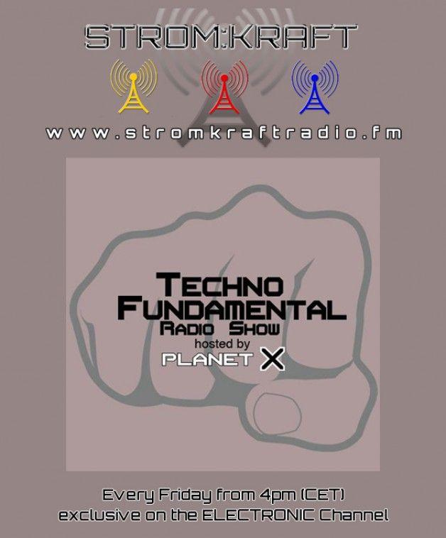 Friday 4.00pm – PlanetX – TECHNO FUNDAMENTAL Radio Show – TECHNO CHANNEL