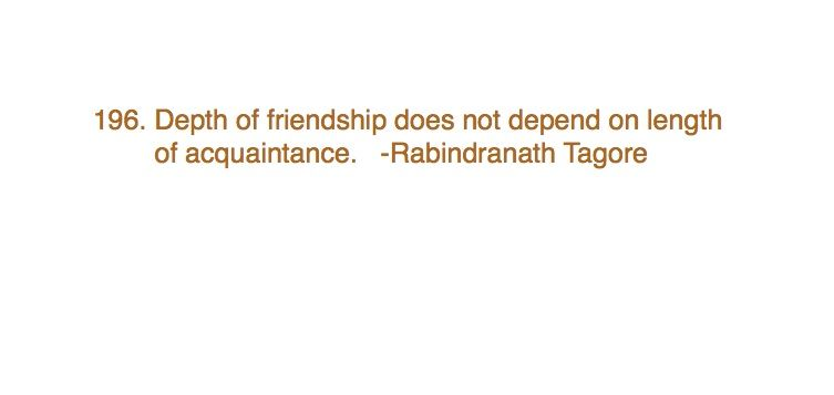 194. Depth of friendship does not depend on length of acquaintance. -Rabindranath Tagore #365motsbocalidees